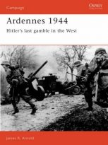 Ardennes 1944 Hitlers Last Gamble in the West Book